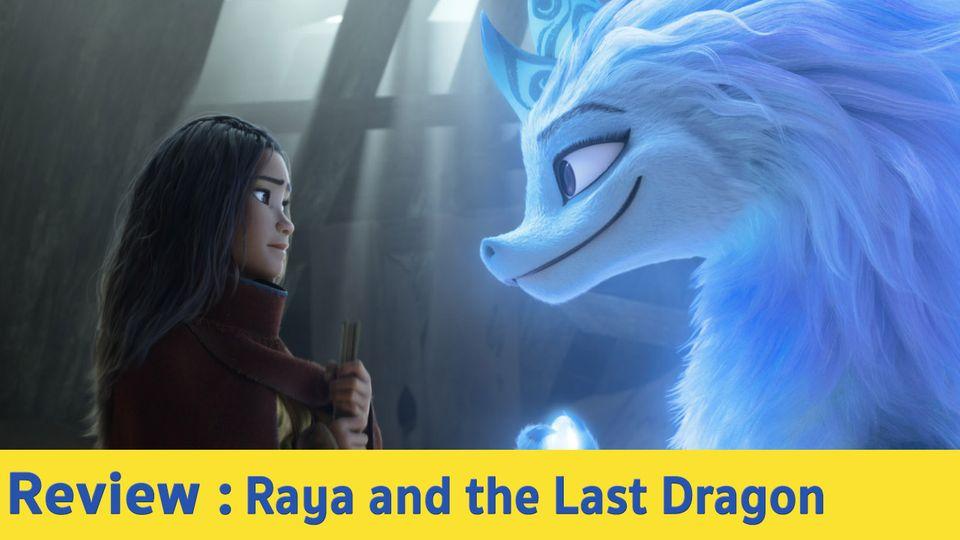 รีวิวหนัง Raya and the Last Dragon รายากับมังกรตัวสุดท้าย - แอนนิเมชั่นภาพสวย ดูเพลิน เนื่อเรื่องดี