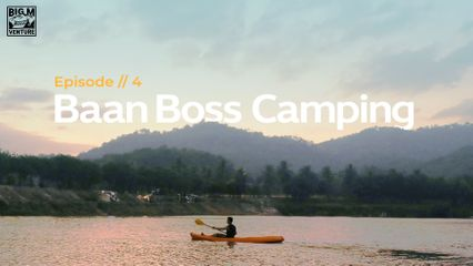 EP.4 Big M Venture | Baan Boss Camping