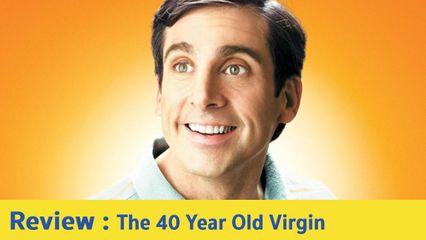 รีวิวหนัง The 40 Year Old Virgin - หนังรอมคอมสุดฮา ของชายวัย 40 ปี ที่ยังไม่เคยผ่านมือหญิงสาว